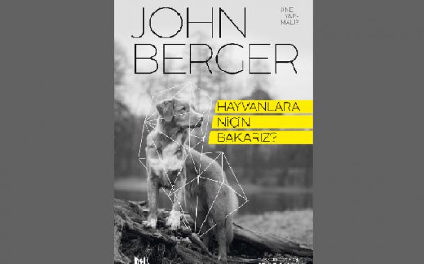 John Berger'dan Hayvanlara Bakışımızı Sorgulatacak Bir Kitap!