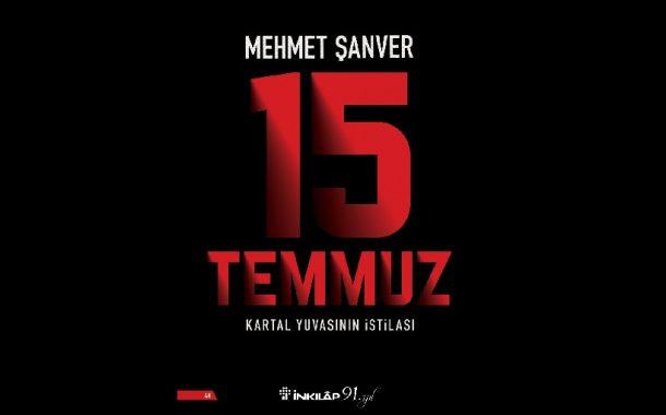 Mehmet Şanver 'den 15 Temmuz'un Bilinmeyenleri