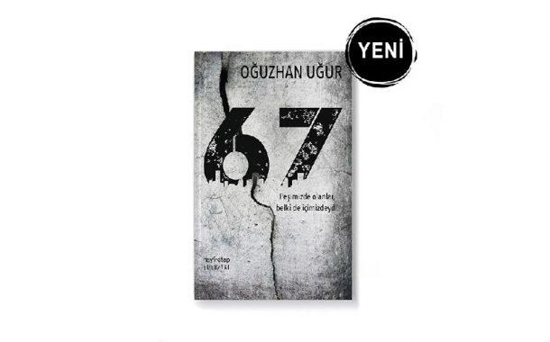 Milyonların Sevgilisi Oğuzhan Uğur'un İlk Romanı '67' Tüm Kitapçılarda!